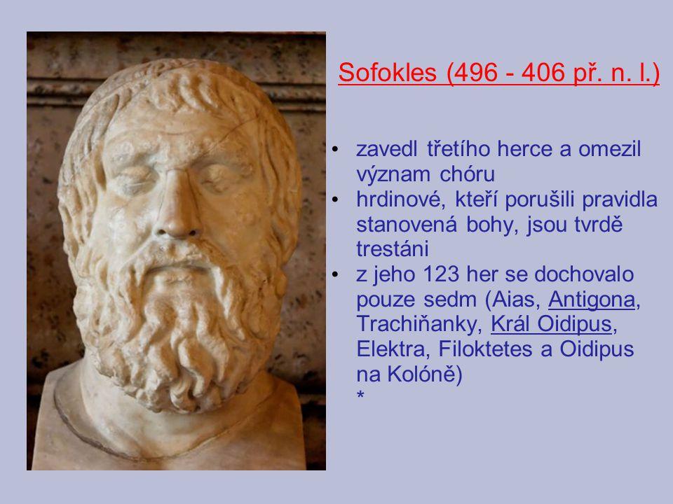 Sofokles (496 - 406 př. n. l.) zavedl třetího herce a omezil význam chóru. hrdinové, kteří porušili pravidla stanovená bohy, jsou tvrdě trestáni.
