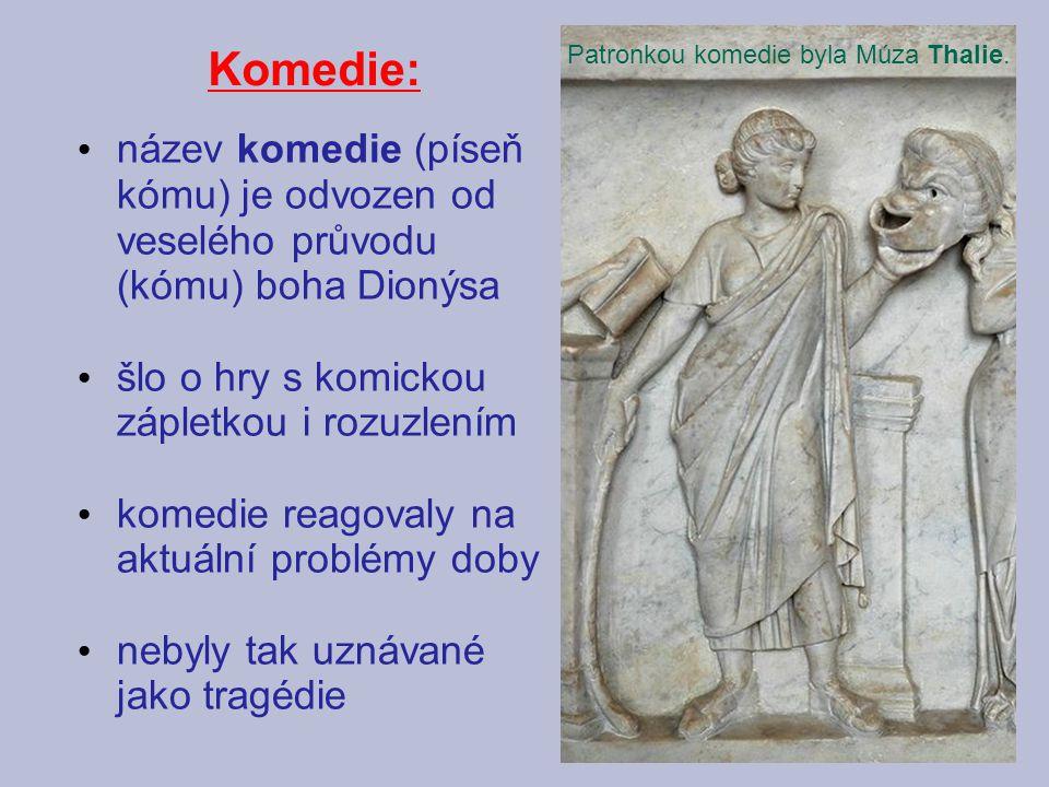 Komedie: Patronkou komedie byla Múza Thalie. název komedie (píseň kómu) je odvozen od veselého průvodu (kómu) boha Dionýsa.