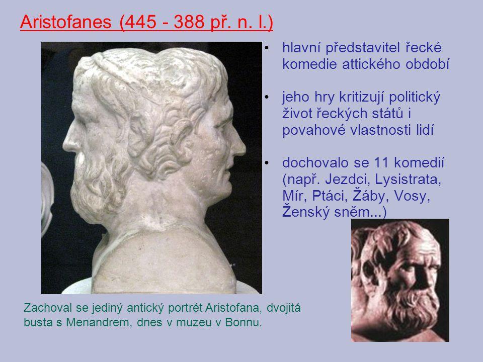 Aristofanes (445 - 388 př. n. l.) hlavní představitel řecké komedie attického období.