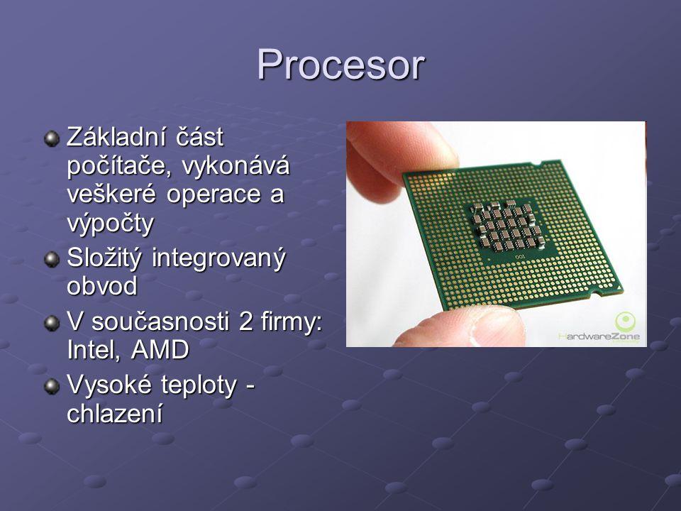 Procesor Základní část počítače, vykonává veškeré operace a výpočty