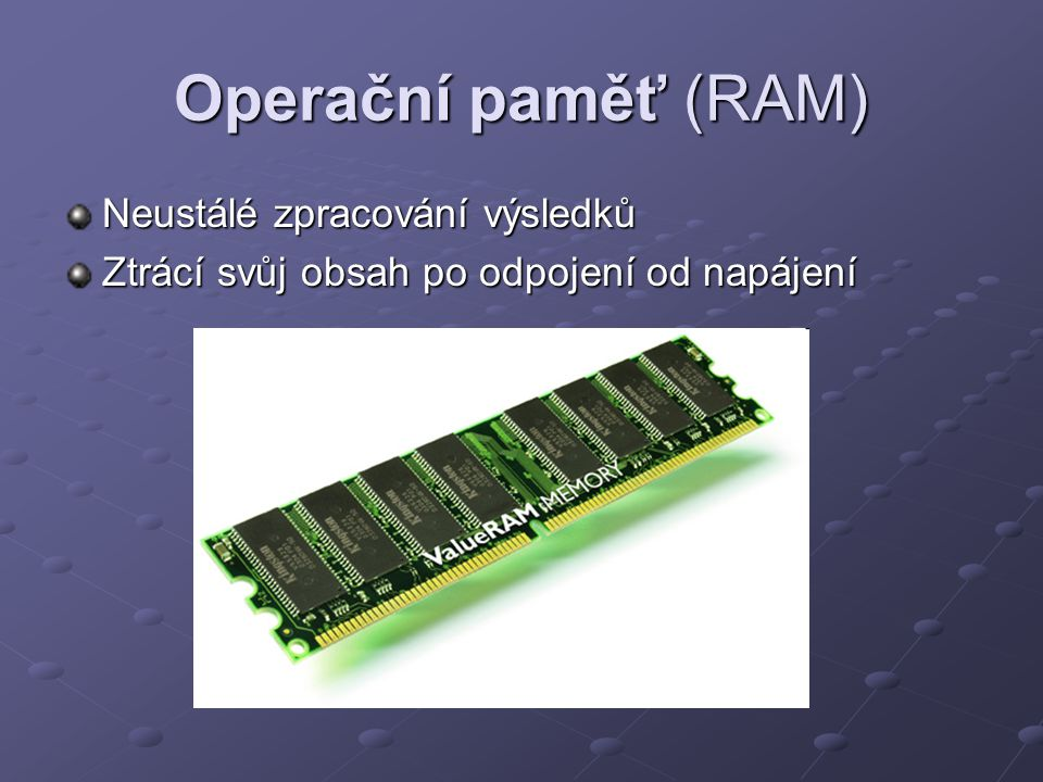 Operační paměť (RAM) Neustálé zpracování výsledků