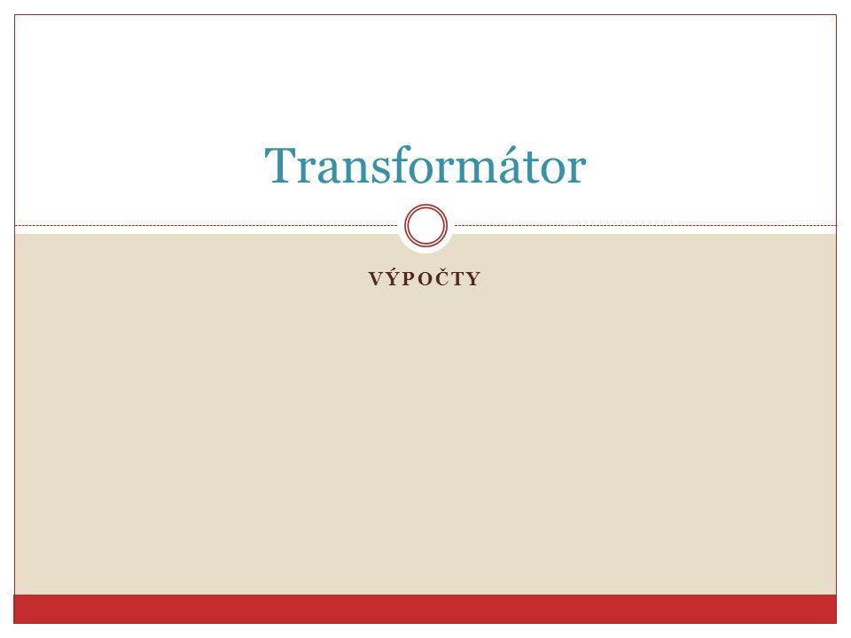 Transformátor VÝPOČTY