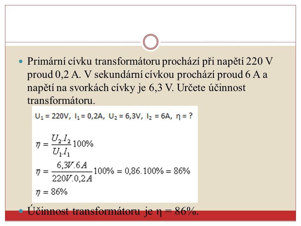 Účinnost transformátoru je η = 86%.