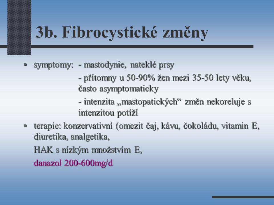 3b. Fibrocystické změny symptomy: - mastodynie, nateklé prsy
