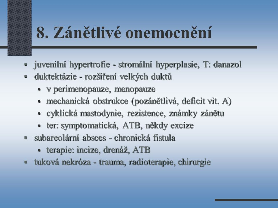 8. Zánětlivé onemocnění juvenilní hypertrofie - stromální hyperplasie, T: danazol. duktektázie - rozšíření velkých duktů.