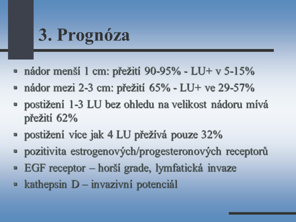 3. Prognóza nádor menší 1 cm: přežití 90-95% - LU+ v 5-15%