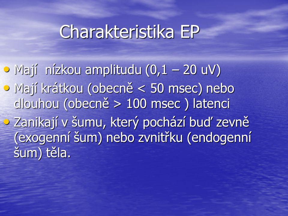 Charakteristika EP Mají nízkou amplitudu (0,1 – 20 uV)