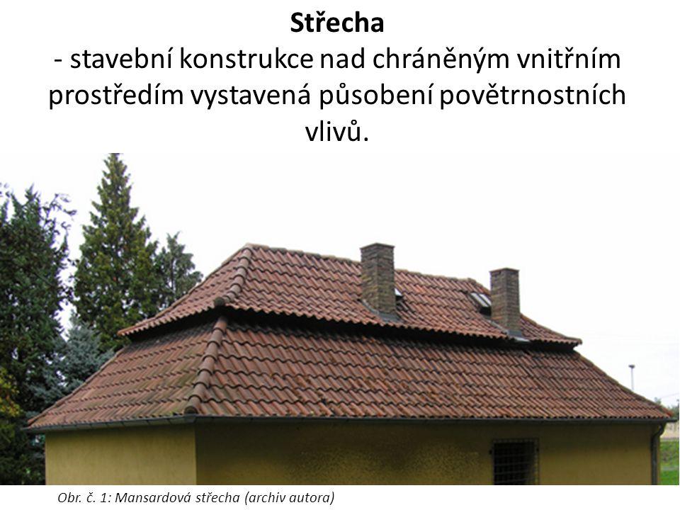 Střecha - stavební konstrukce nad chráněným vnitřním prostředím vystavená působení povětrnostních vlivů.