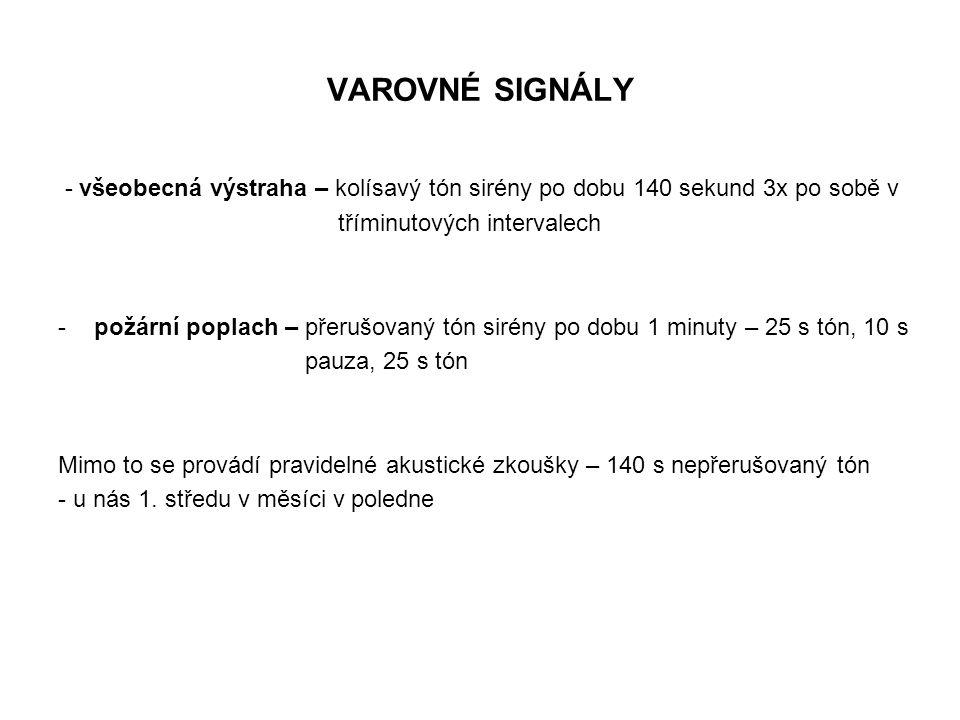 VAROVNÉ SIGNÁLY - všeobecná výstraha – kolísavý tón sirény po dobu 140 sekund 3x po sobě v. tříminutových intervalech.