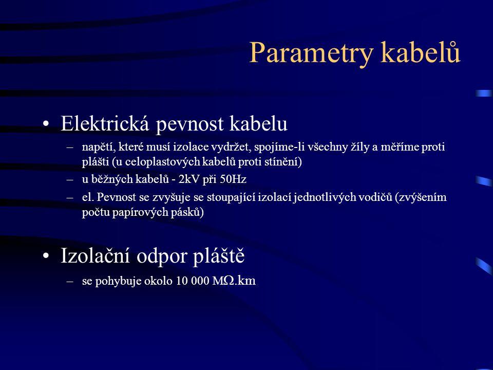 Parametry kabelů Elektrická pevnost kabelu Izolační odpor pláště