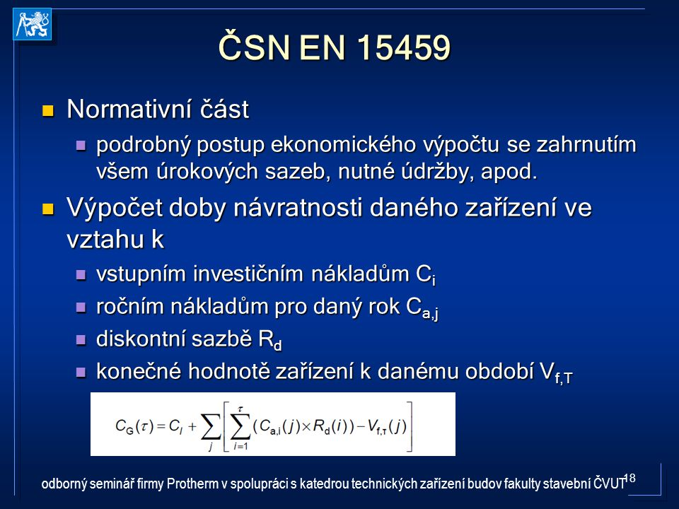 ČSN EN 15459 Normativní část. podrobný postup ekonomického výpočtu se zahrnutím všem úrokových sazeb, nutné údržby, apod.