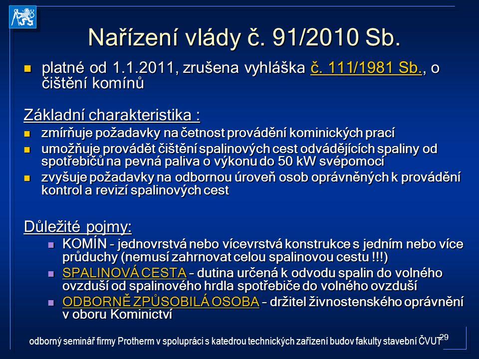 Nařízení vlády č. 91/2010 Sb. platné od 1.1.2011, zrušena vyhláška č. 111/1981 Sb., o čištění komínů.