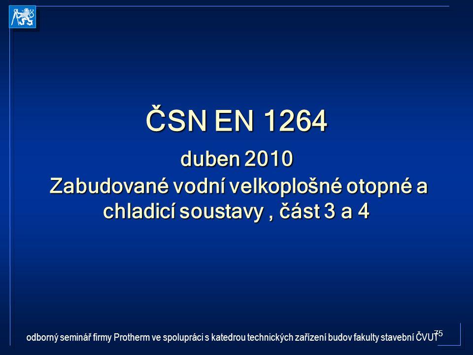 ČSN EN 1264 duben 2010 Zabudované vodní velkoplošné otopné a chladicí soustavy , část 3 a 4