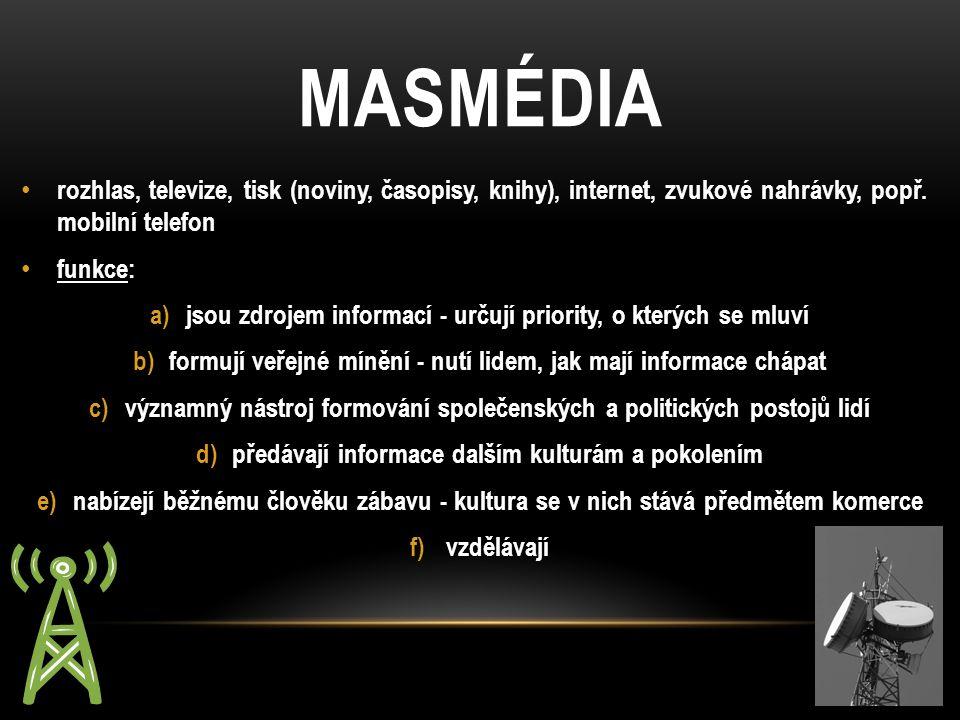 MASMÉDIA rozhlas, televize, tisk (noviny, časopisy, knihy), internet, zvukové nahrávky, popř. mobilní telefon.