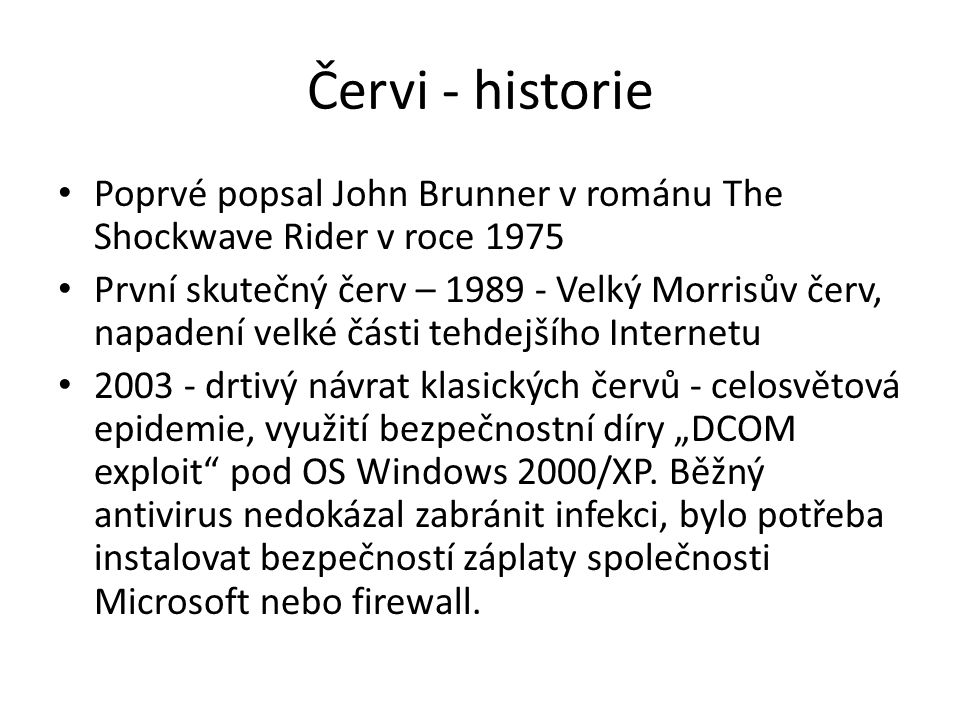 Červi - historie Poprvé popsal John Brunner v románu The Shockwave Rider v roce 1975.