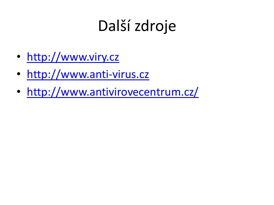 Další zdroje http://www.viry.cz http://www.anti-virus.cz