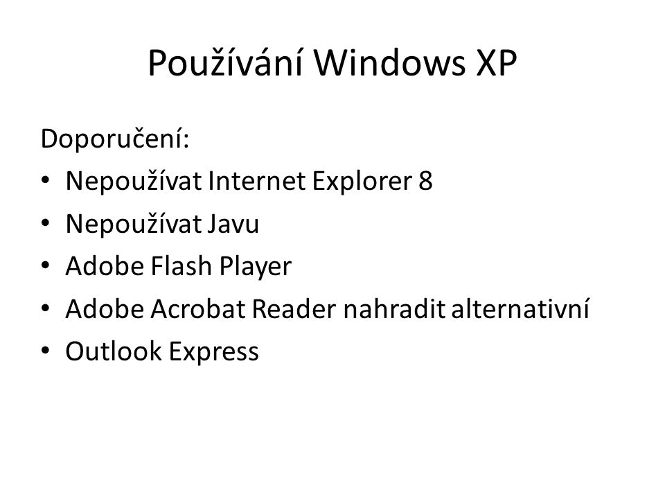 Používání Windows XP Doporučení: Nepoužívat Internet Explorer 8