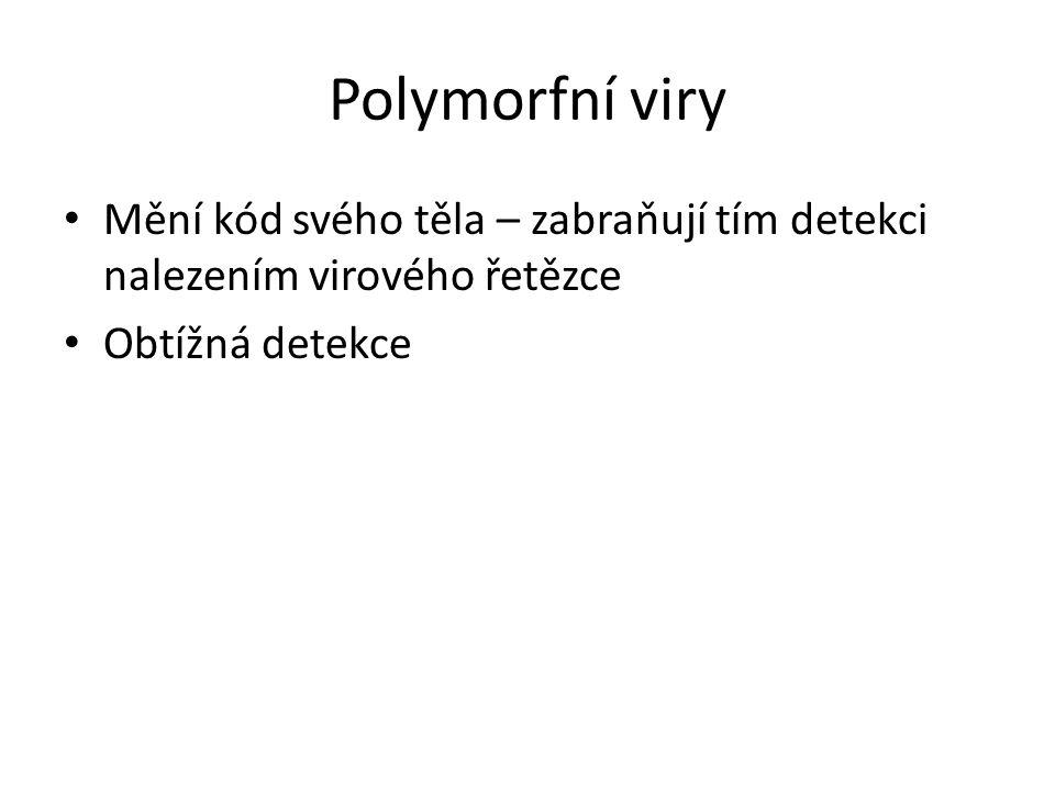 Polymorfní viry Mění kód svého těla – zabraňují tím detekci nalezením virového řetězce.