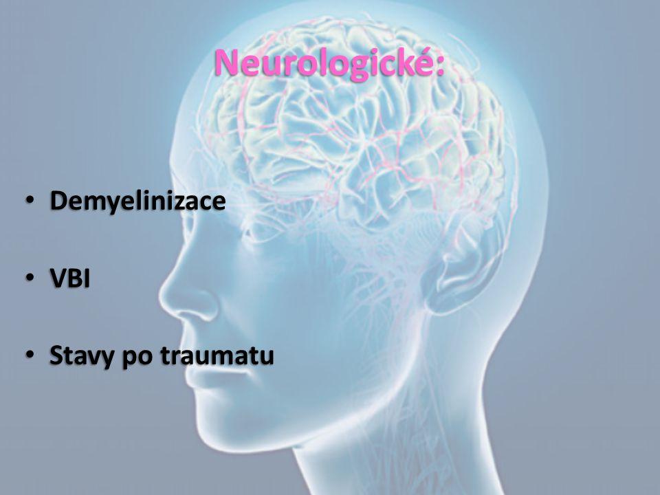 Neurologické: Demyelinizace VBI Stavy po traumatu