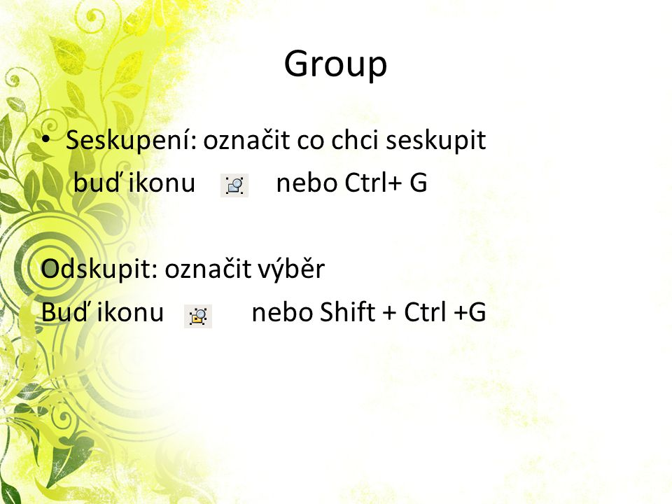 Group Seskupení: označit co chci seskupit buď ikonu nebo Ctrl+ G