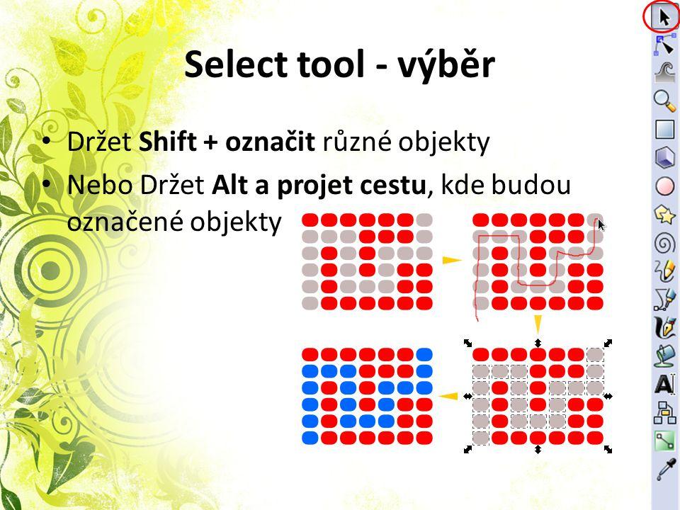 Select tool - výběr Držet Shift + označit různé objekty