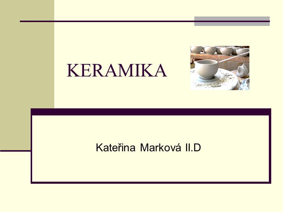 KERAMIKA Kateřina Marková II.D