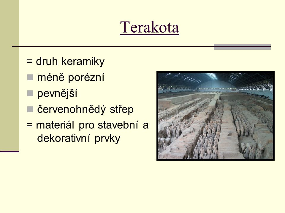 Terakota = druh keramiky méně porézní pevnější červenohnědý střep