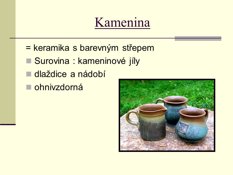 Kamenina = keramika s barevným střepem Surovina : kameninové jíly