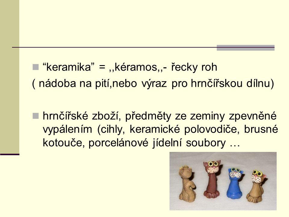 keramika = ,,kéramos,,- řecky roh
