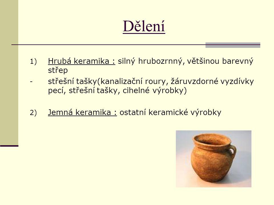 Dělení Hrubá keramika : silný hrubozrnný, většinou barevný střep