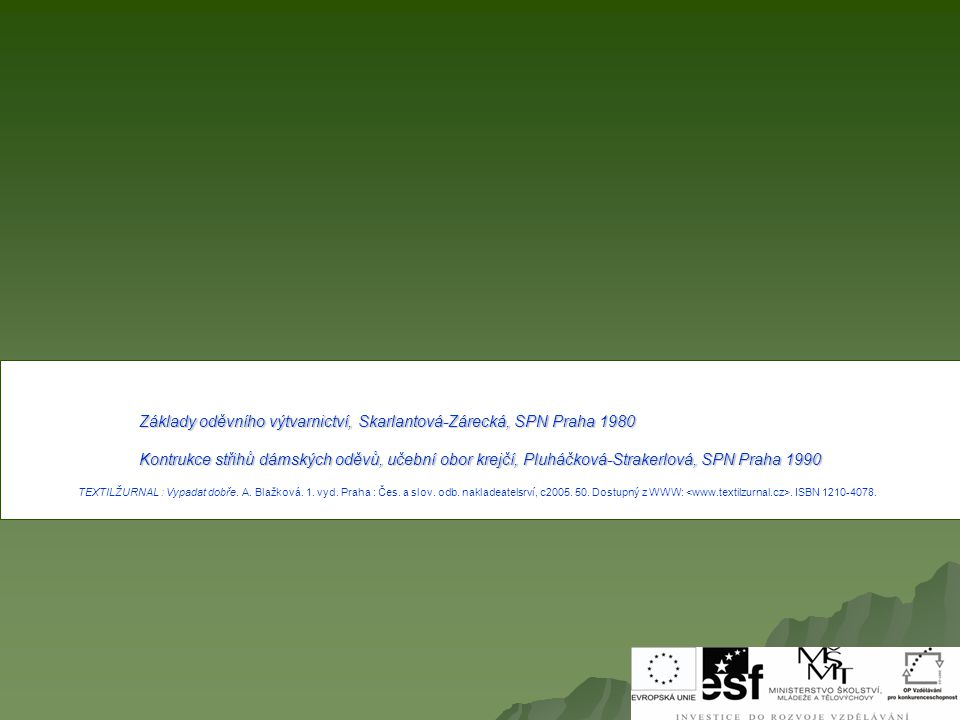 Základy oděvního výtvarnictví, Skarlantová-Zárecká, SPN Praha 1980 Kontrukce střihů dámských oděvů, učební obor krejčí, Pluháčková-Strakerlová, SPN Praha 1990