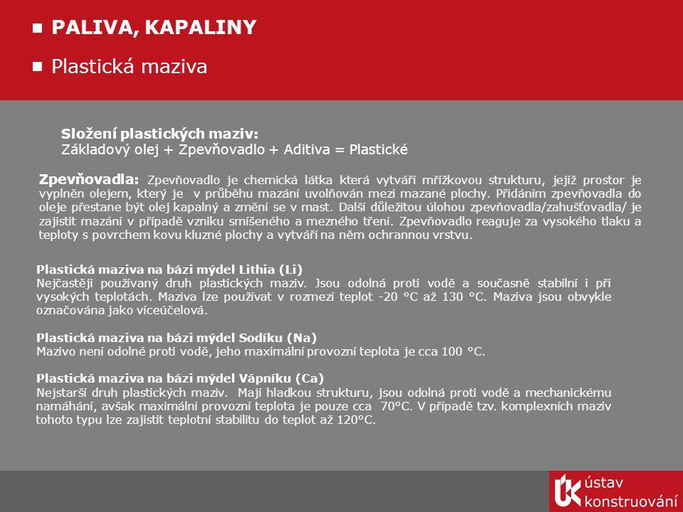 PALIVA, KAPALINY Plastická maziva Složení plastických maziv: