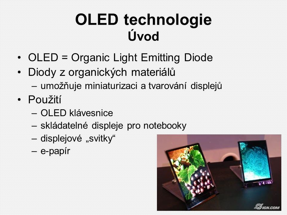OLED technologie Úvod OLED = Organic Light Emitting Diode