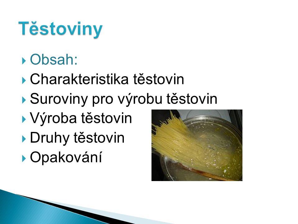 Těstoviny Obsah: Charakteristika těstovin Suroviny pro výrobu těstovin