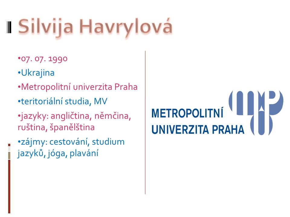 Silvija Havrylová 07. 07. 1990 Ukrajina Metropolitní univerzita Praha