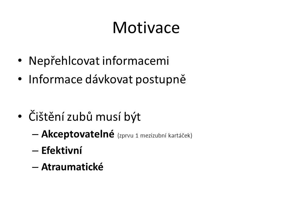 Motivace Nepřehlcovat informacemi Informace dávkovat postupně