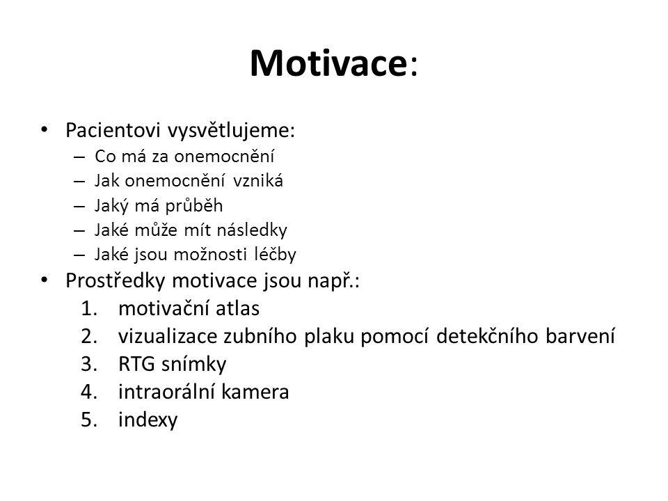 Motivace: Pacientovi vysvětlujeme: Prostředky motivace jsou např.: