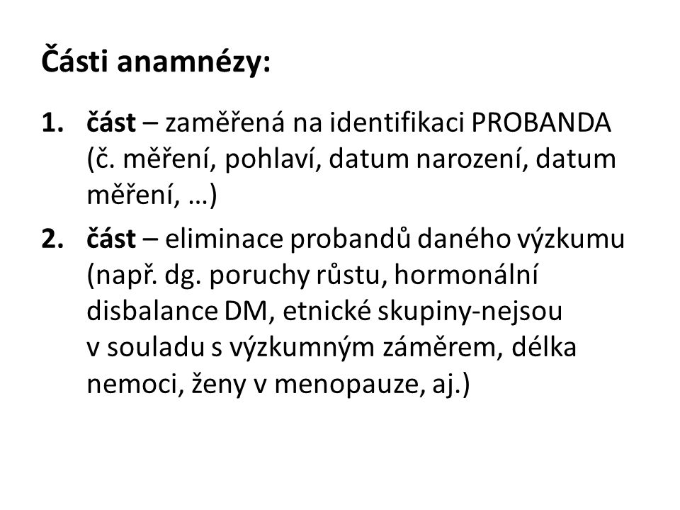 Části anamnézy: část – zaměřená na identifikaci PROBANDA (č. měření, pohlaví, datum narození, datum měření, …)