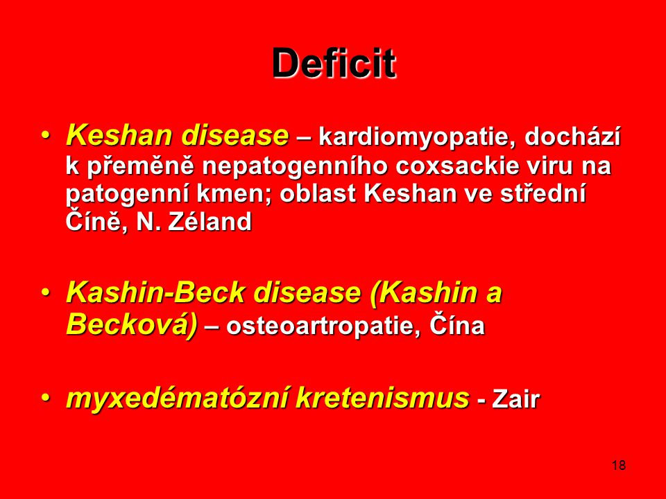 Deficit Keshan disease – kardiomyopatie, dochází k přeměně nepatogenního coxsackie viru na patogenní kmen; oblast Keshan ve střední Číně, N. Zéland.