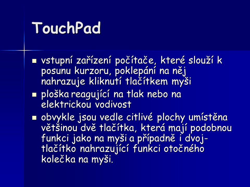 TouchPad vstupní zařízení počítače, které slouží k posunu kurzoru, poklepání na něj nahrazuje kliknutí tlačítkem myši.