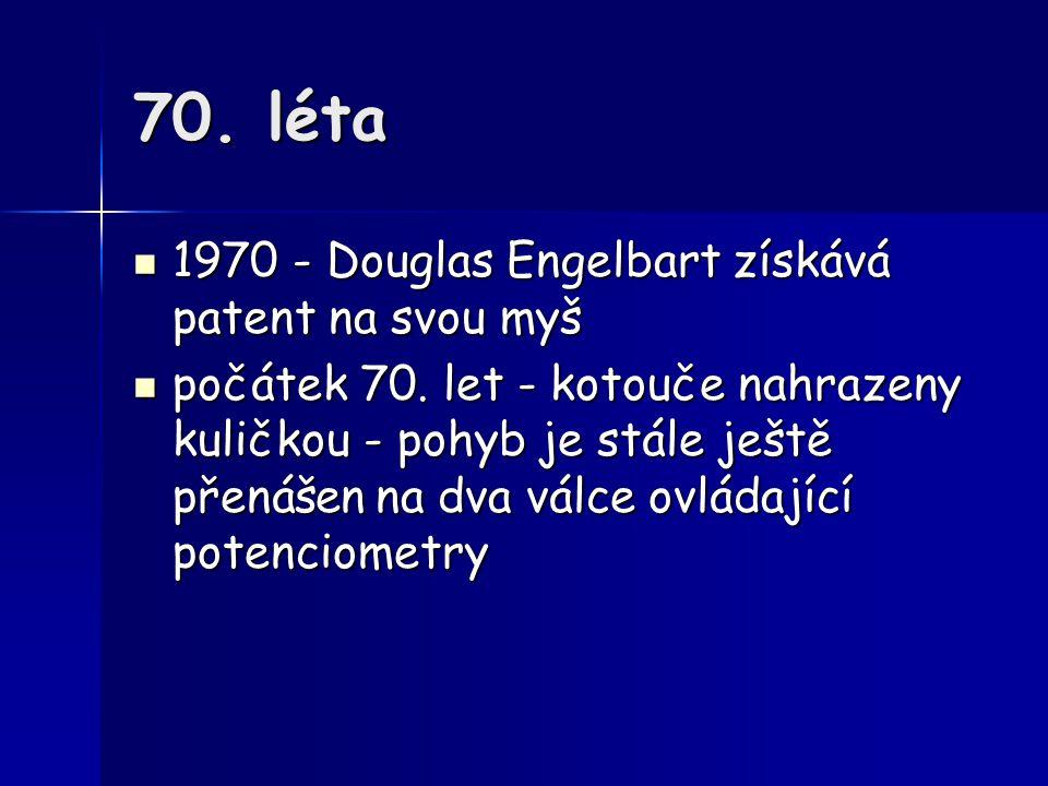 70. léta 1970 - Douglas Engelbart získává patent na svou myš