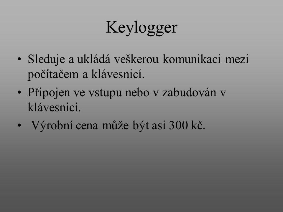 Keylogger Sleduje a ukládá veškerou komunikaci mezi počítačem a klávesnicí. Připojen ve vstupu nebo v zabudován v klávesnici.