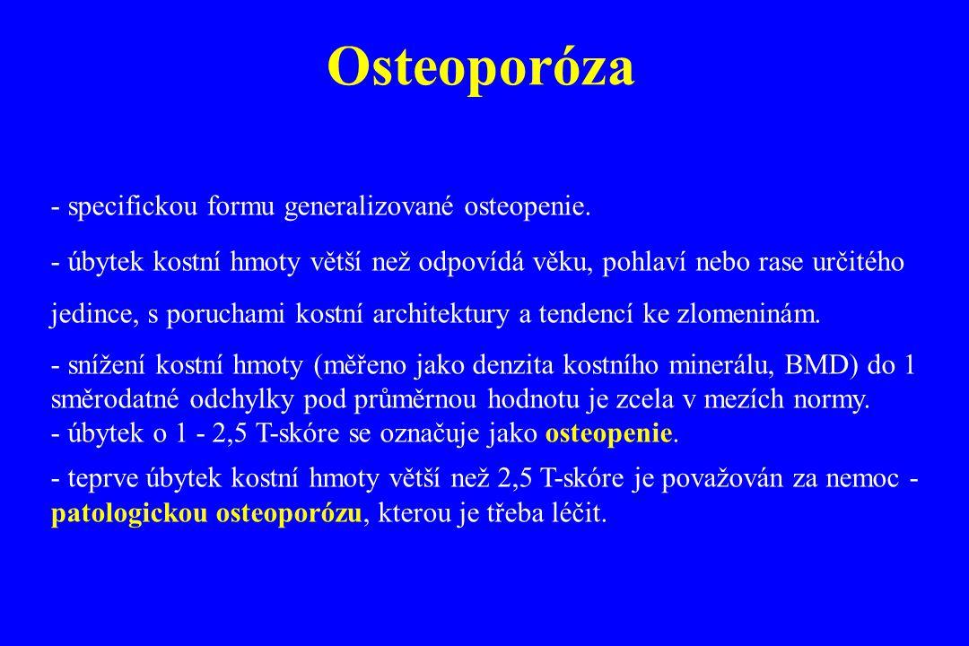 Osteoporóza - specifickou formu generalizované osteopenie.