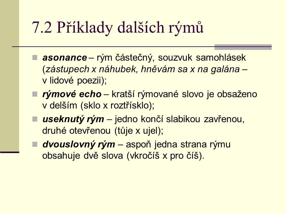 7.2 Příklady dalších rýmů asonance – rým částečný, souzvuk samohlásek (zástupech x náhubek, hněvám sa x na galána – v lidové poezii);