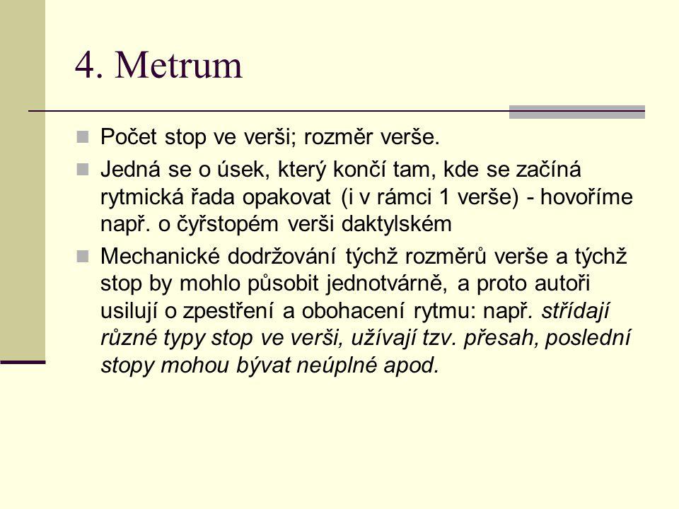 4. Metrum Počet stop ve verši; rozměr verše.