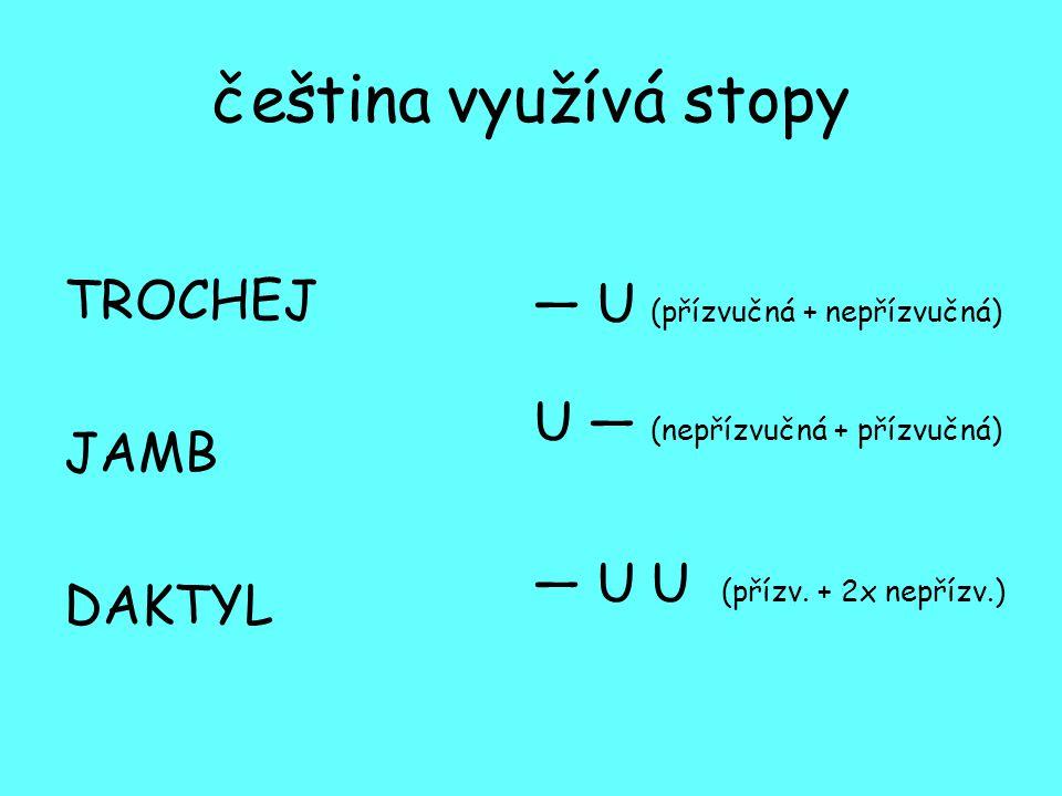 čeština využívá stopy TROCHEJ JAMB DAKTYL