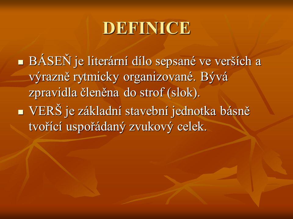 DEFINICE BÁSEŇ je literární dílo sepsané ve verších a výrazně rytmicky organizované. Bývá zpravidla členěna do strof (slok).
