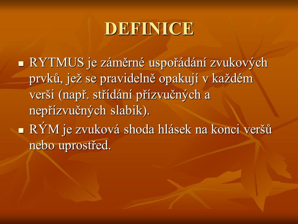 DEFINICE RYTMUS je záměrné uspořádání zvukových prvků, jež se pravidelně opakují v každém verši (např. střídání přízvučných a nepřízvučných slabik).