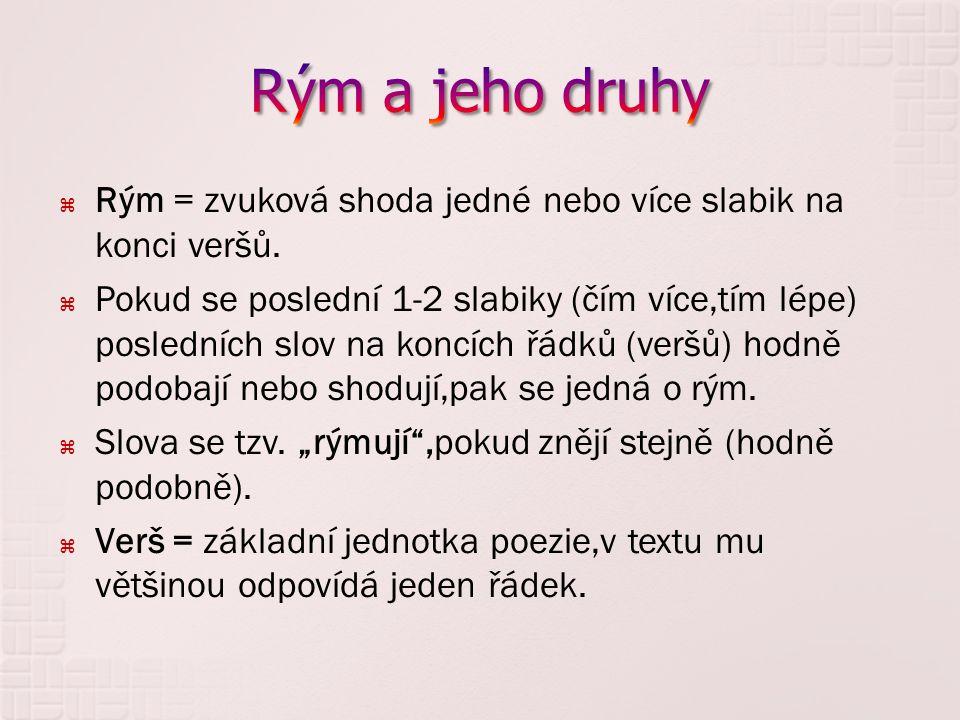 Rým a jeho druhy Rým = zvuková shoda jedné nebo více slabik na konci veršů.
