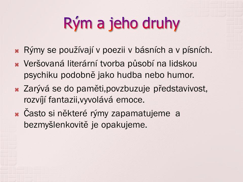 Rým a jeho druhy Rýmy se používají v poezii v básních a v písních.